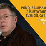 Missão Integral - Por que a Missão Integral assusta tanto a igreja evangélica brasileira?