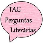 """Respondendo a Tag: """"Perguntas Literárias"""""""