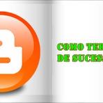 Blogosfera - Como fazer um blog ter sucesso, dicas importantes