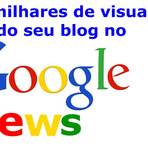 Blogosfera - Como colocar seu blog no Google Notícias e ganhar milhares de visitas